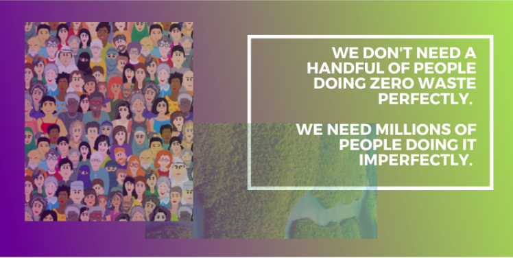 cartoon image of hundreds of smiling faces and the quote, reading 'we don't need a handful of people doing zero waste perfectly. We need millions of people doing it imperfectly'.